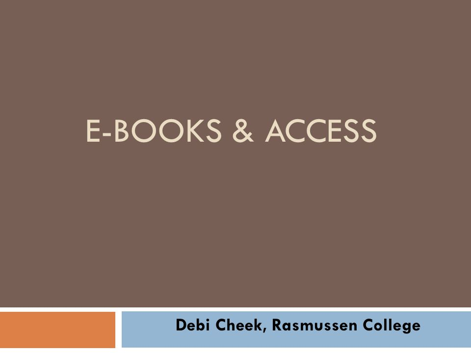 E-BOOKS & ACCESS Debi Cheek, Rasmussen College