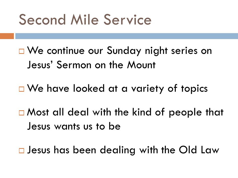Second Mile Service  We continue our Sunday night series on Jesus' Sermon on the Mount  We have looked at a variety of topics  Most all deal with t