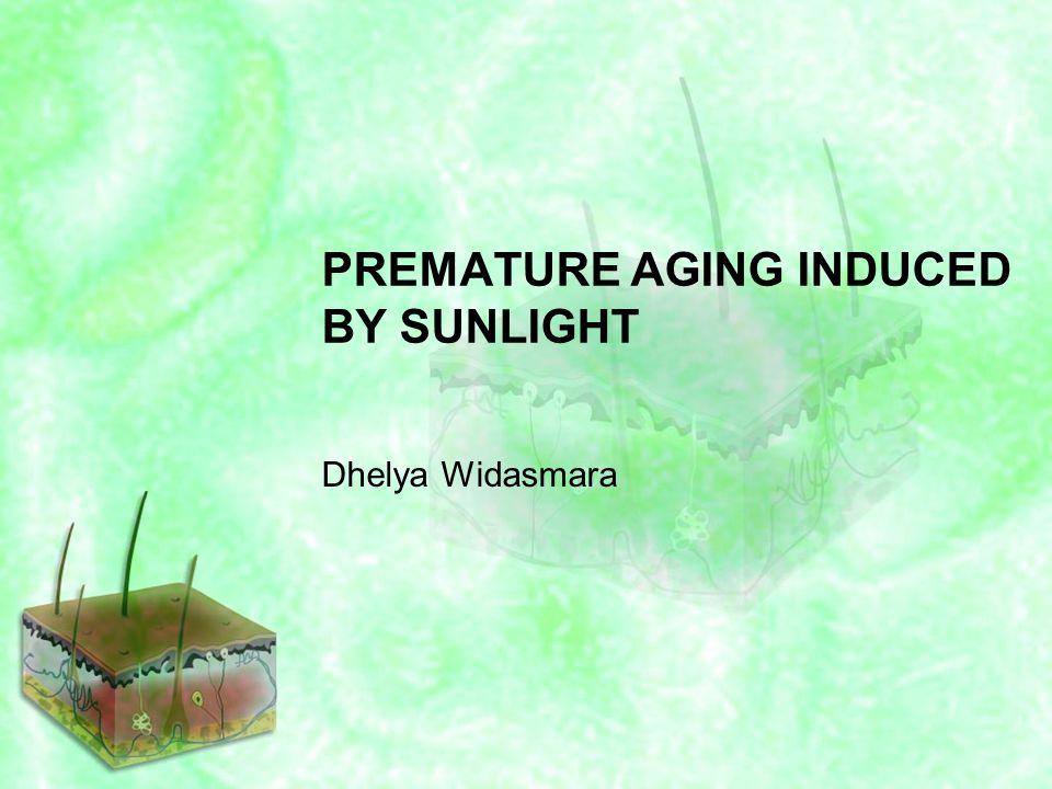 PREMATURE AGING INDUCED BY SUNLIGHT Dhelya Widasmara