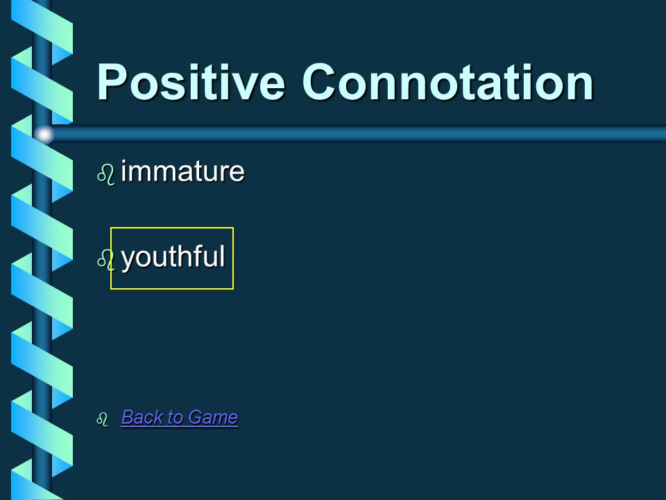 Positive Connotation  immature  youthful  Back to Game Back to Game Back to Game