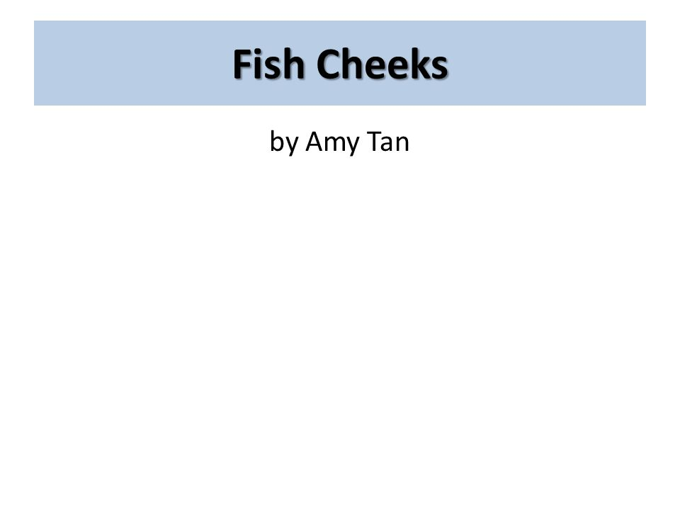 Fish Cheeks by Amy Tan