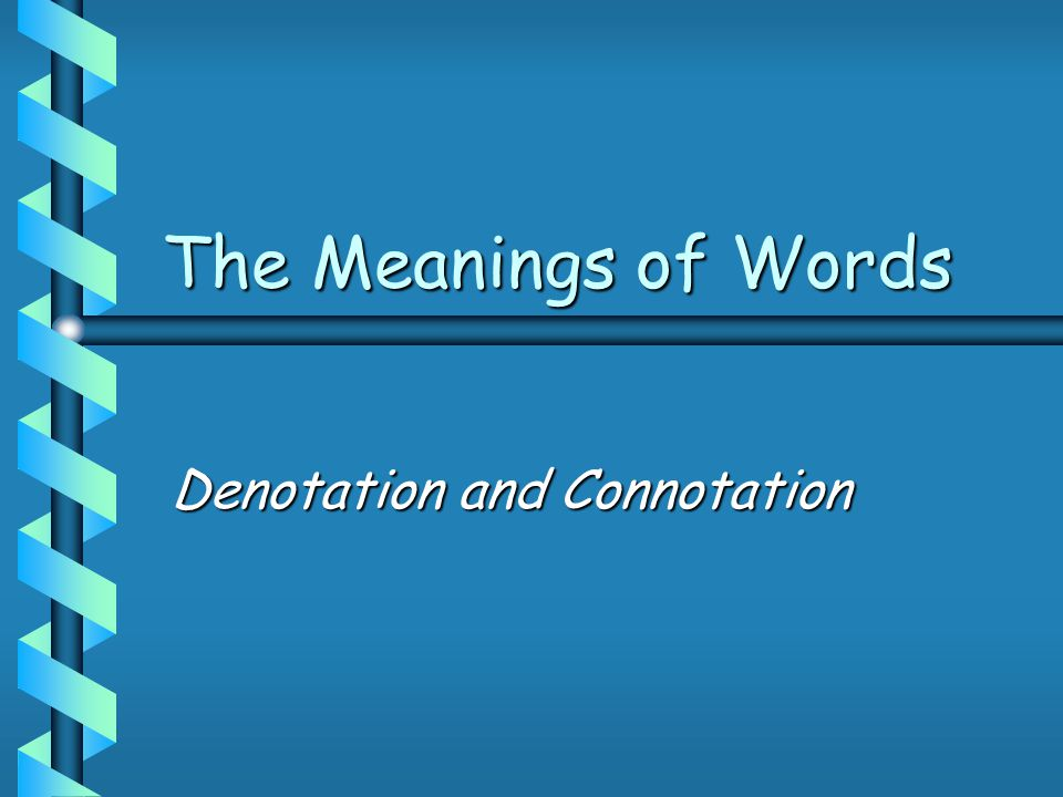 The Meanings of Words Denotation and Connotation
