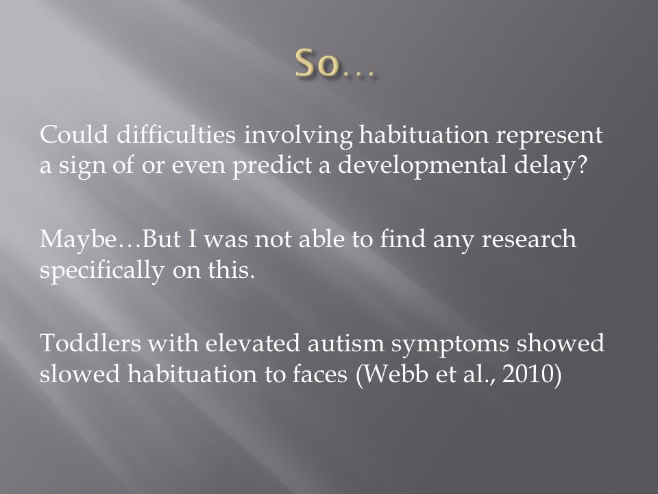 Could difficulties involving habituation represent a sign of or even predict a developmental delay.