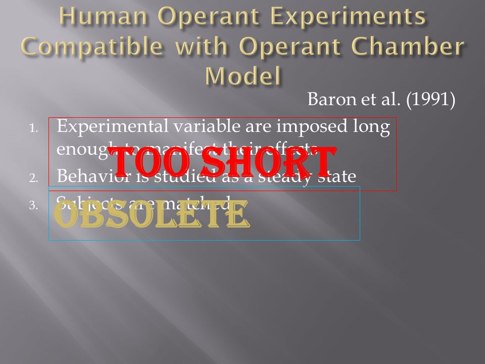 Baron et al. (1991) 1. Experimental variable are imposed long enough to manifest their effects 2.