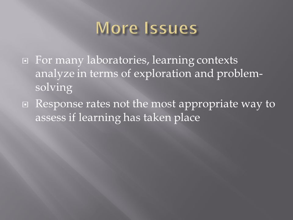  For many laboratories, learning contexts analyze in terms of exploration and problem- solving  Response rates not the most appropriate way to assess if learning has taken place