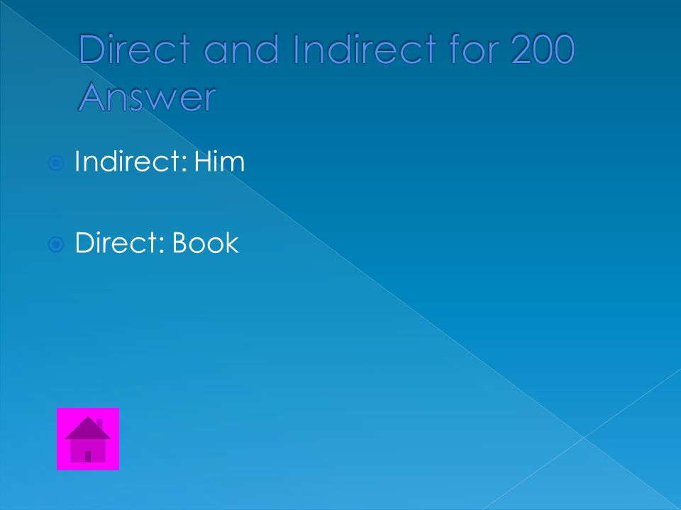  Find both the direct and the indirect object.  Those bus drivers gave him a book.