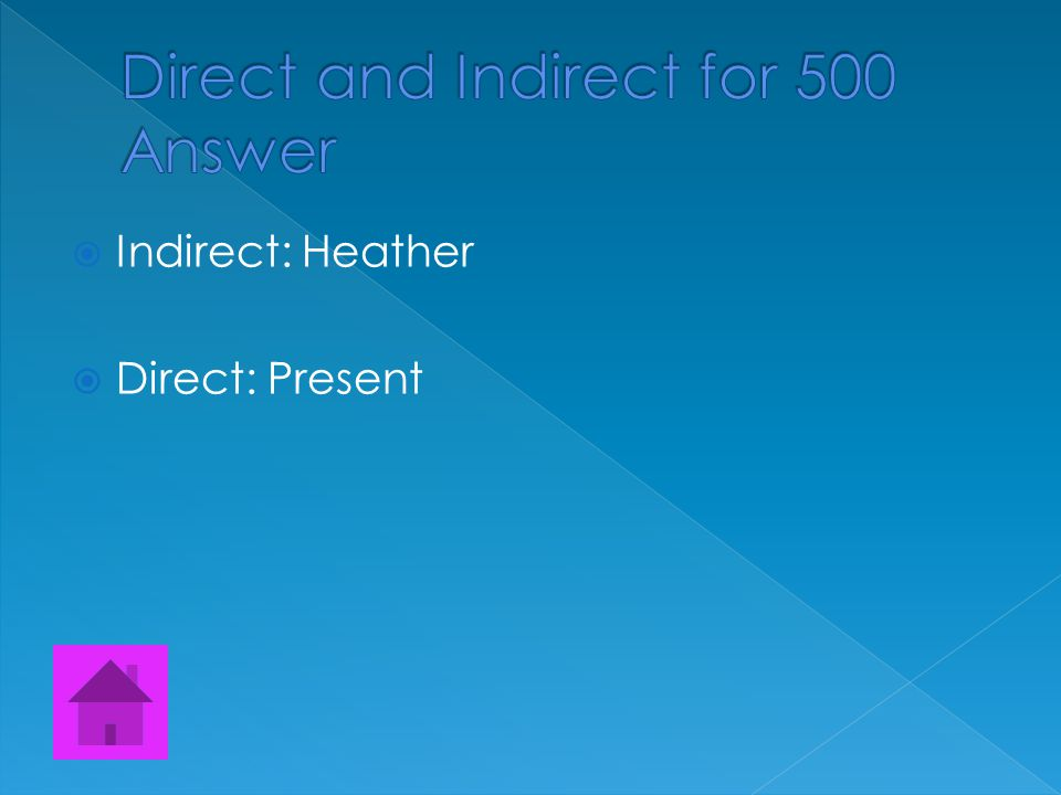  Find both the direct and the indirect object.  Henry got Heather a present.