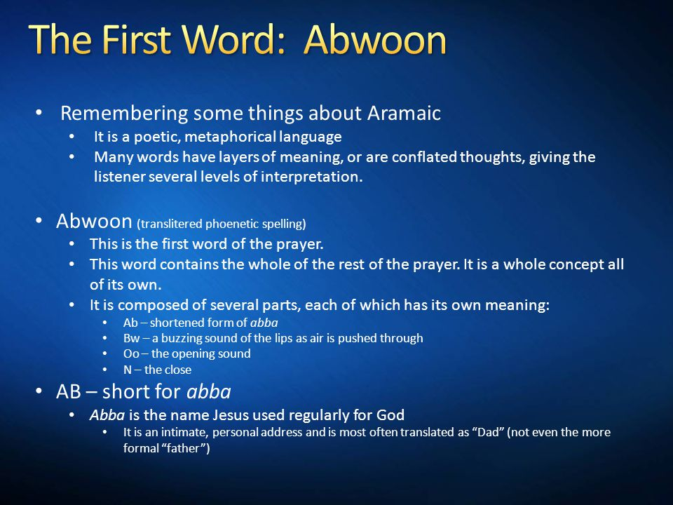 Remembering some things about Aramaic It is a poetic, metaphorical language Many words have layers of meaning, or are conflated thoughts, giving the listener several levels of interpretation.