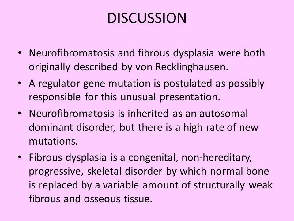 DISCUSSION Neurofibromatosis and fibrous dysplasia were both originally described by von Recklinghausen.