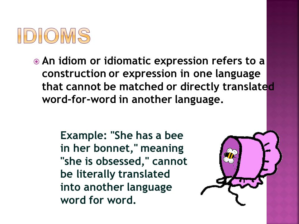  An expression where the literal meaning of the words is not the meaning of the expression.