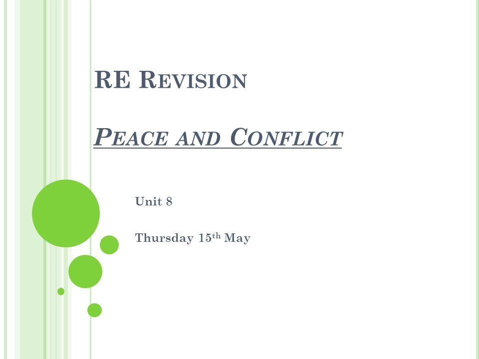 RE R EVISION P EACE AND C ONFLICT Unit 8 Thursday 15 th May
