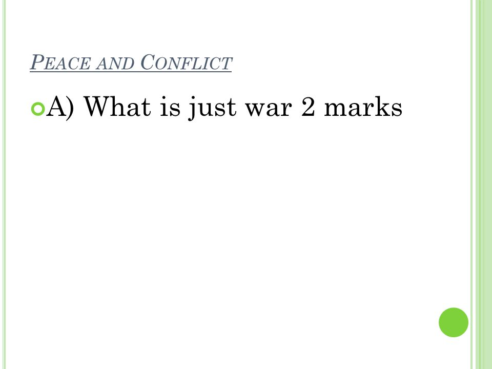 P EACE AND C ONFLICT A) What is just war 2 marks