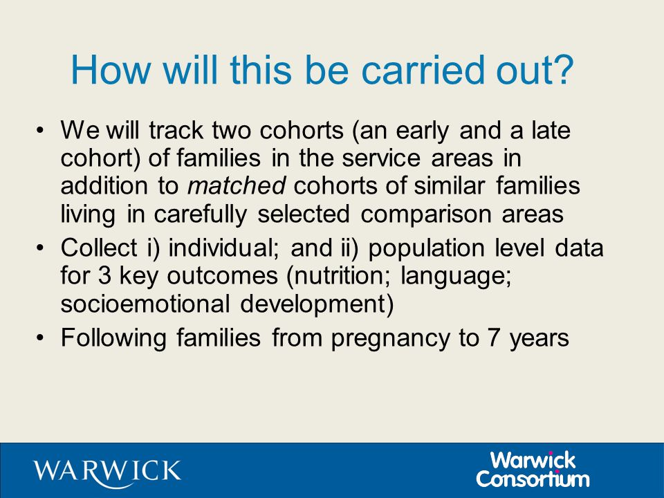 How will this be carried out? We will track two cohorts (an early and a late cohort) of families in the service areas in addition to matched cohorts o