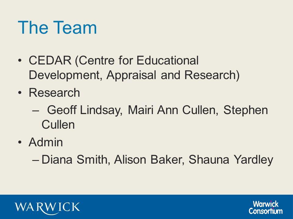 The Team CEDAR (Centre for Educational Development, Appraisal and Research) Research –Geoff Lindsay, Mairi Ann Cullen, Stephen Cullen Admin –Diana Smi