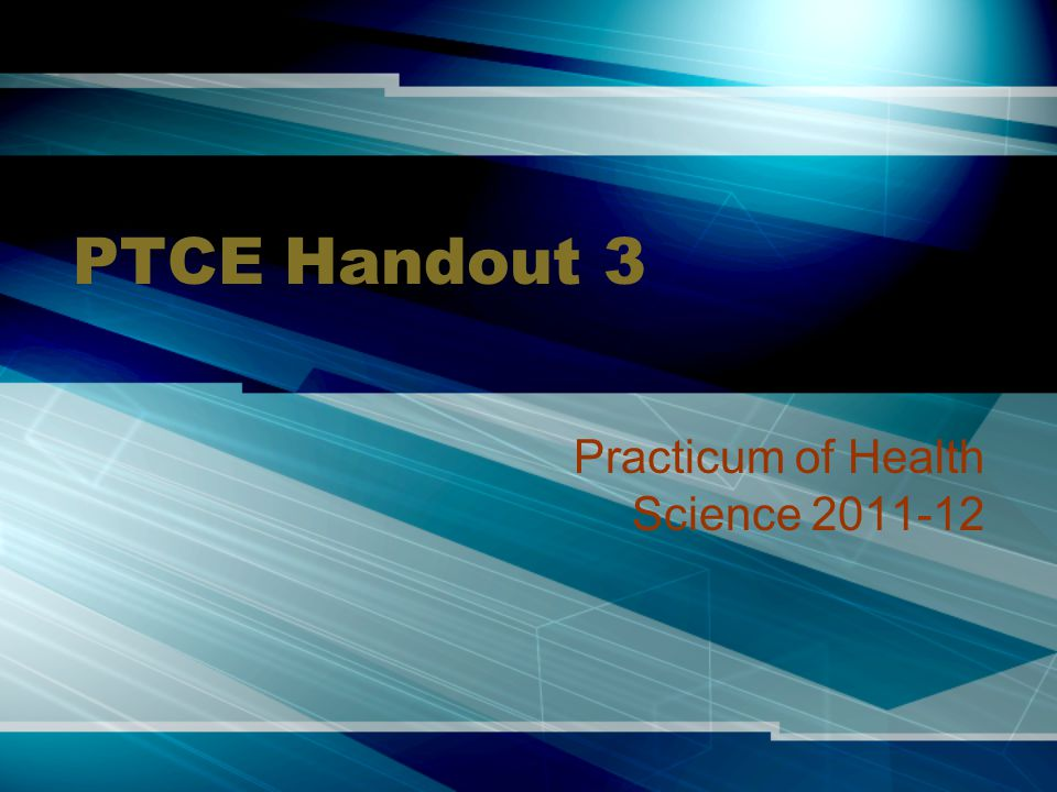 PTCE Handout 3 Practicum of Health Science 2011-12