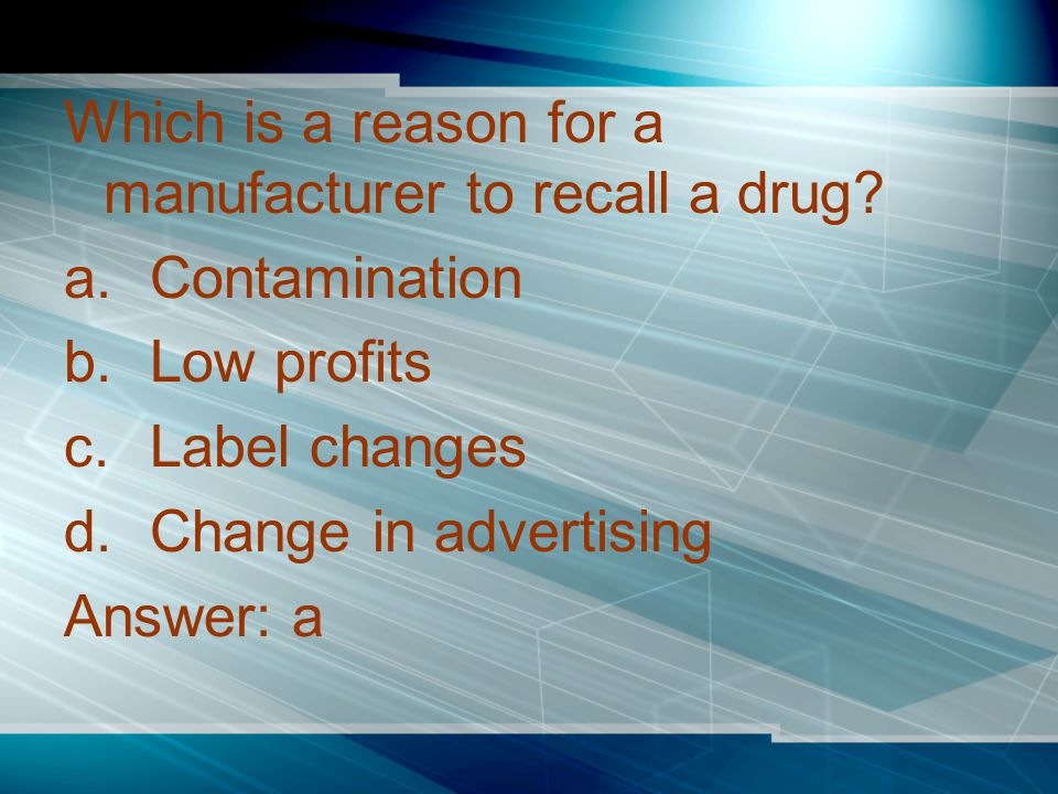 Which is a reason for a manufacturer to recall a drug.