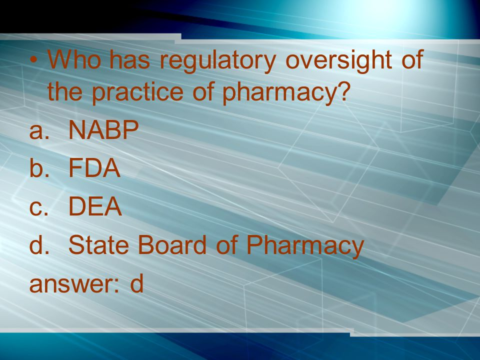 Who has regulatory oversight of the practice of pharmacy.