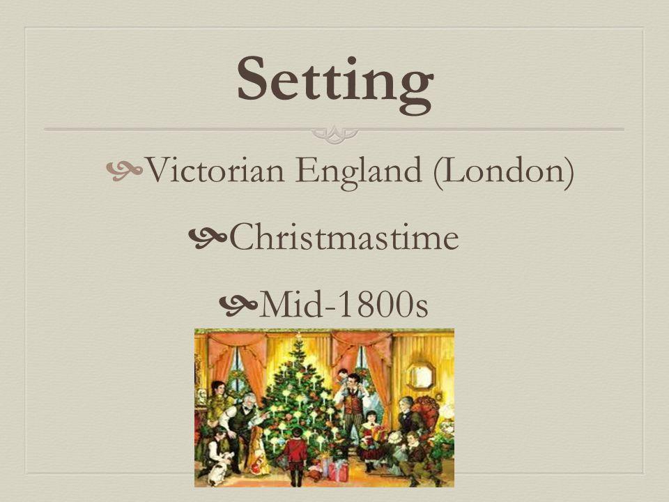 Setting  Victorian England (London)  Christmastime  Mid-1800s
