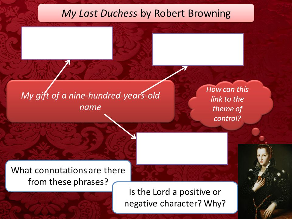 My Last Duchess by Robert Browning My gift of a nine-hundred-years-old name What connotations are there from these phrases? Is the Lord a positive or