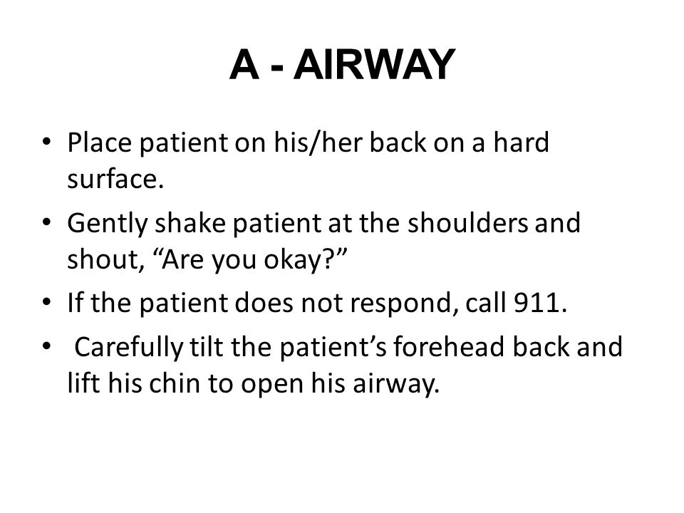 A - AIRWAY Place patient on his/her back on a hard surface.