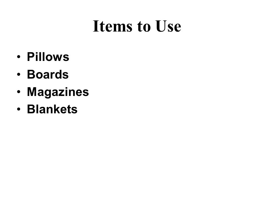 Items to Use Pillows Boards Magazines Blankets