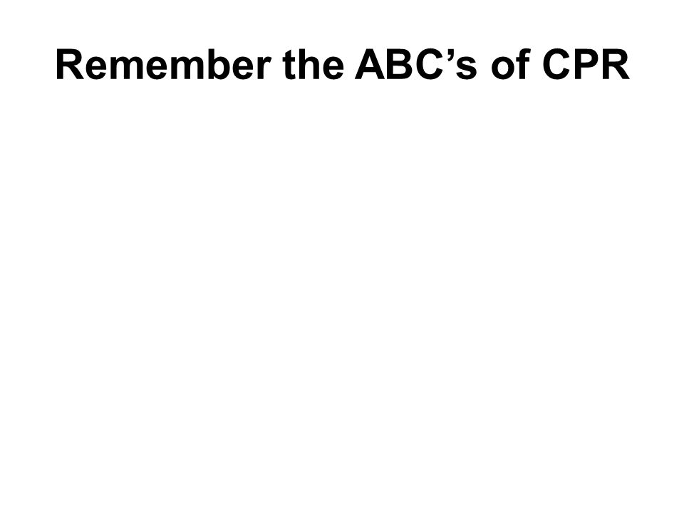 Remember the ABC's of CPR