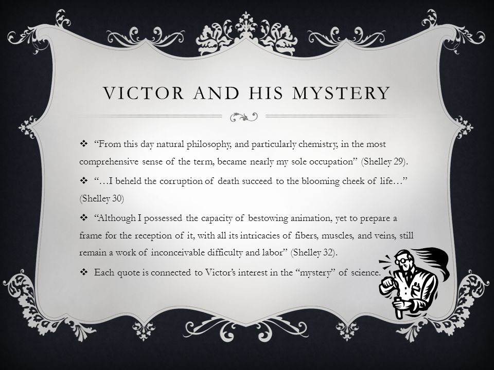 """VICTOR AND HIS MYSTERY  """"From this day natural philosophy, and particularly chemistry, in the most comprehensive sense of the term, became nearly my"""