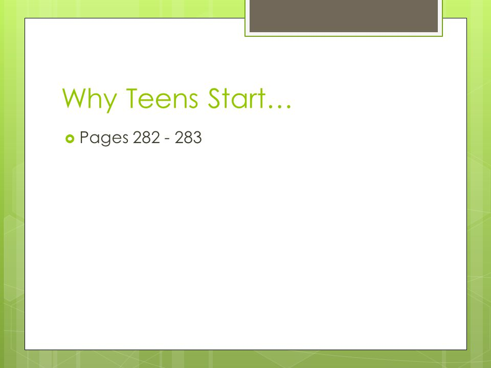 Why Teens Start…  Pages 282 - 283