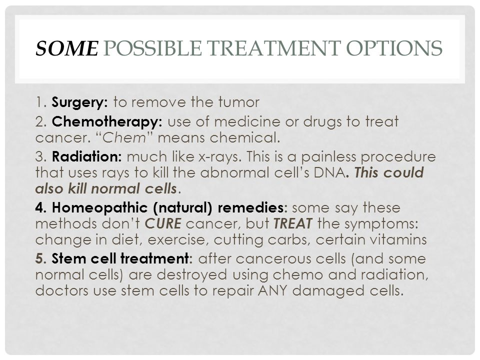 SOME POSSIBLE TREATMENT OPTIONS 1. Surgery: to remove the tumor 2.