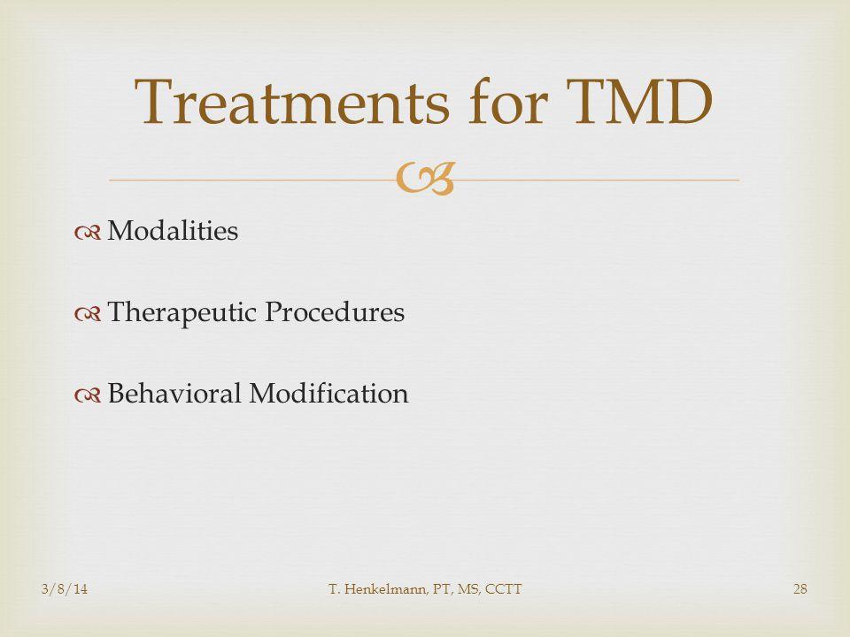   Modalities  Therapeutic Procedures  Behavioral Modification 3/8/14T. Henkelmann, PT, MS, CCTT28 Treatments for TMD