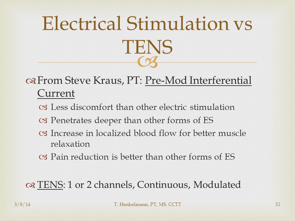   From Steve Kraus, PT: Pre-Mod Interferential Current  Less discomfort than other electric stimulation  Penetrates deeper than other forms of ES