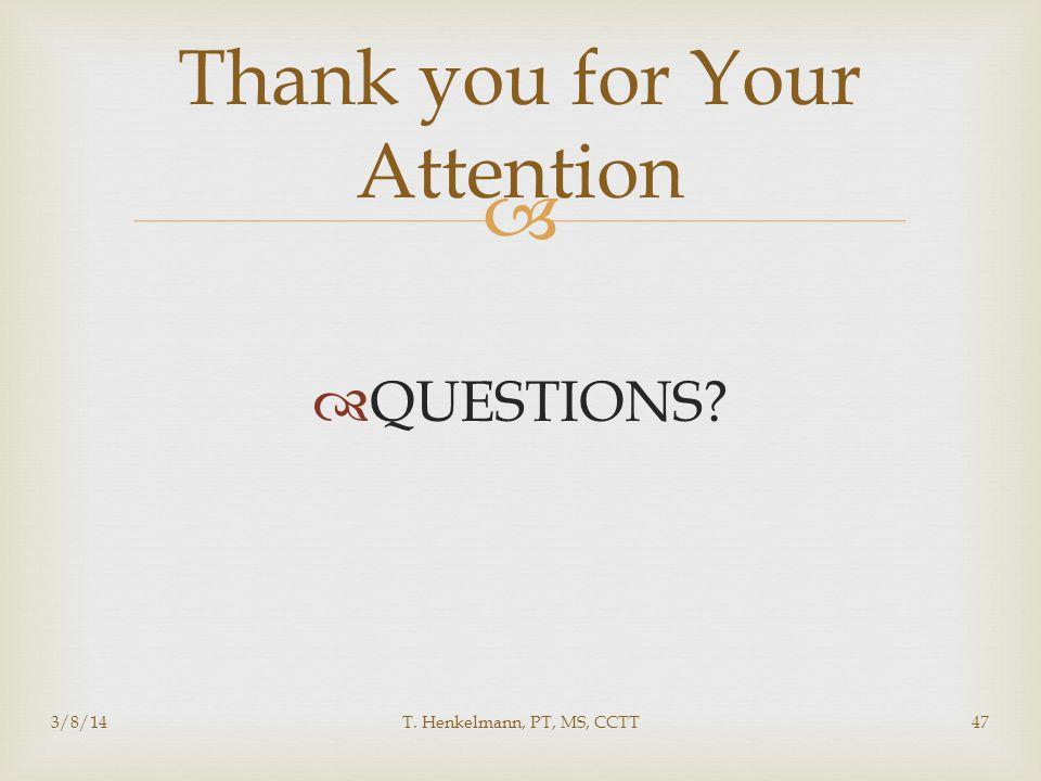   QUESTIONS? 3/8/14T. Henkelmann, PT, MS, CCTT47 Thank you for Your Attention