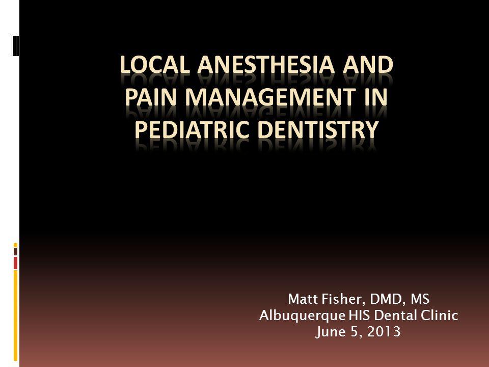 Matt Fisher, DMD, MS Albuquerque HIS Dental Clinic June 5, 2013