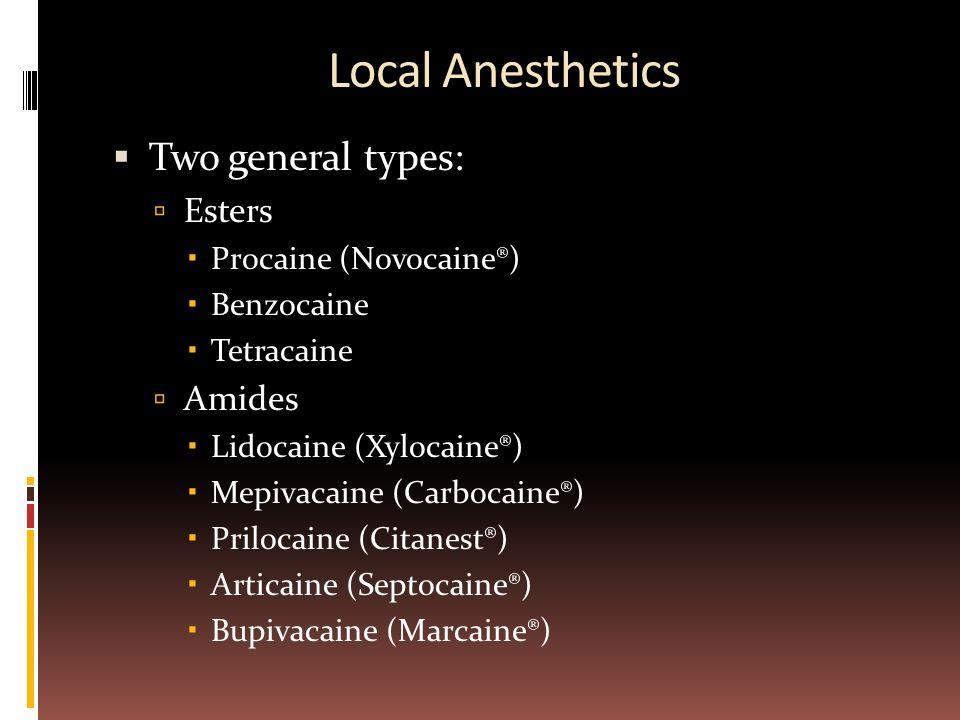 Local Anesthetics  Two general types:  Esters  Procaine (Novocaine®)  Benzocaine  Tetracaine  Amides  Lidocaine (Xylocaine®)  Mepivacaine (Car