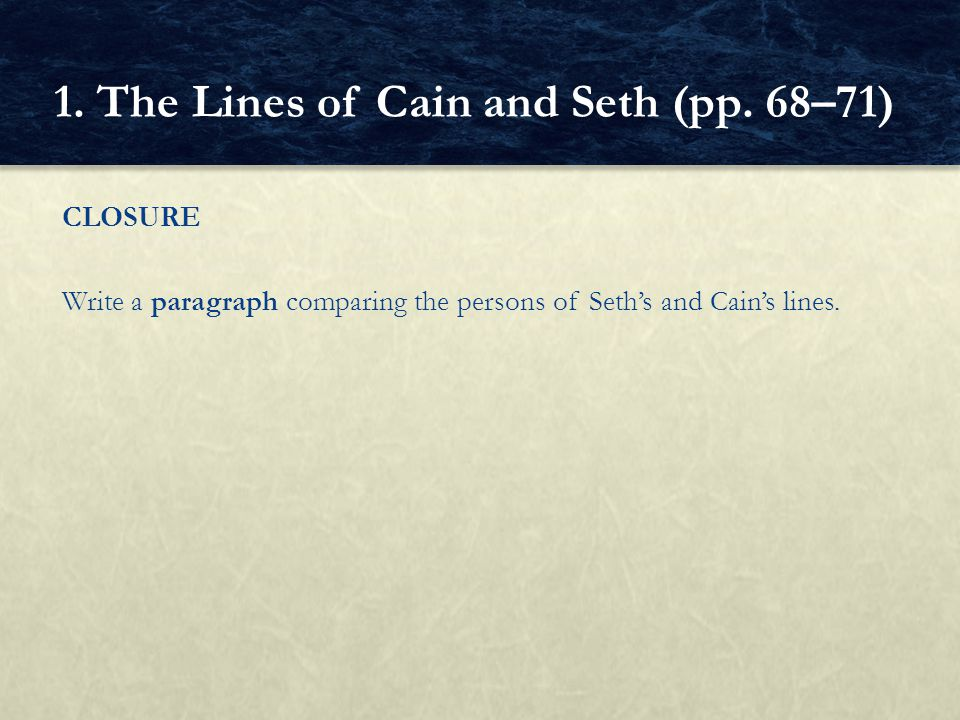 CLOSURE Write a paragraph comparing the persons of Seth's and Cain's lines. 1. The Lines of Cain and Seth (pp. 68–71)