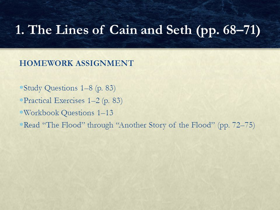 "HOMEWORK ASSIGNMENT  Study Questions 1–8 (p. 83)  Practical Exercises 1–2 (p. 83)  Workbook Questions 1–13  Read ""The Flood"" through ""Another Stor"