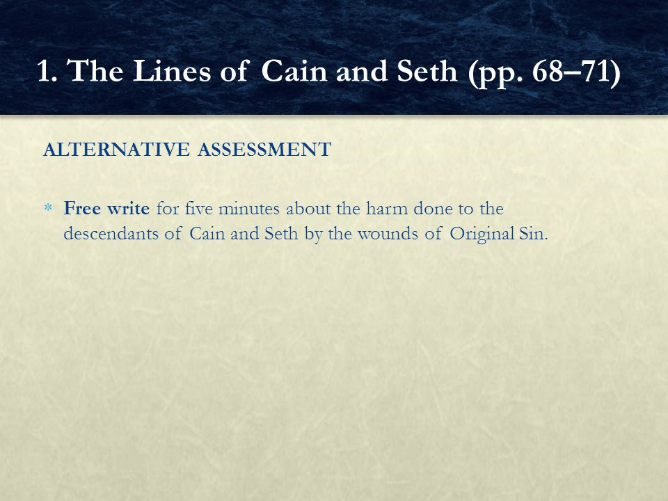 ALTERNATIVE ASSESSMENT  Free write for five minutes about the harm done to the descendants of Cain and Seth by the wounds of Original Sin. 1. The Lin