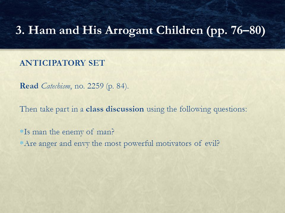 ANTICIPATORY SET Read Catechism, no. 2259 (p. 84). Then take part in a class discussion using the following questions:  Is man the enemy of man?  Ar