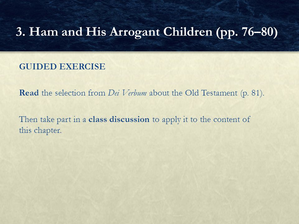 GUIDED EXERCISE Read the selection from Dei Verbum about the Old Testament (p. 81). Then take part in a class discussion to apply it to the content of