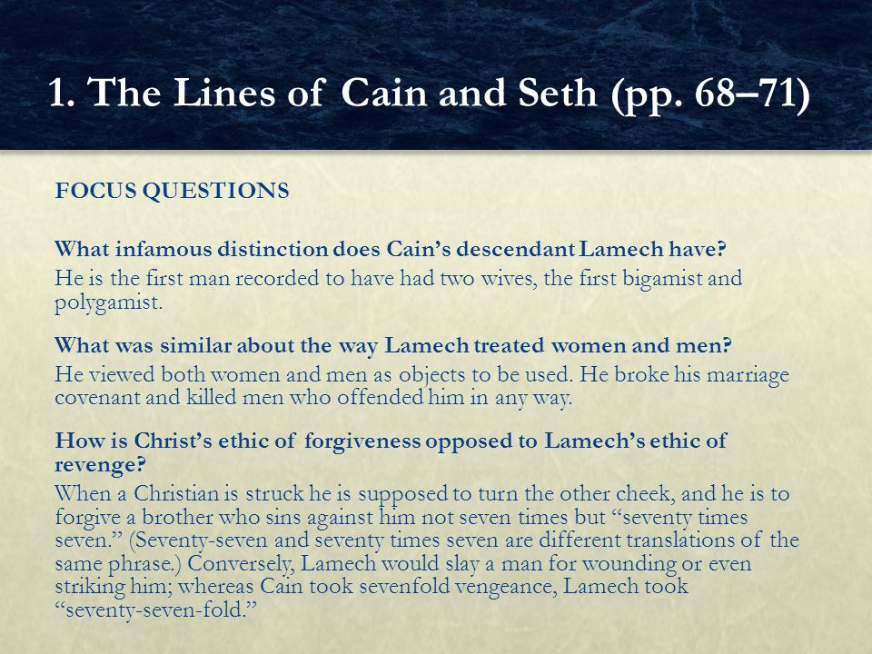 FOCUS QUESTIONS What infamous distinction does Cain's descendant Lamech have? He is the first man recorded to have had two wives, the first bigamist a
