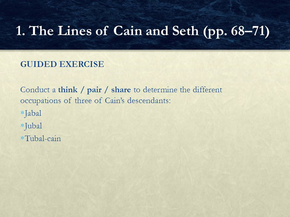 GUIDED EXERCISE Conduct a think / pair / share to determine the different occupations of three of Cain's descendants:  Jabal  Jubal  Tubal ‑ cain 1