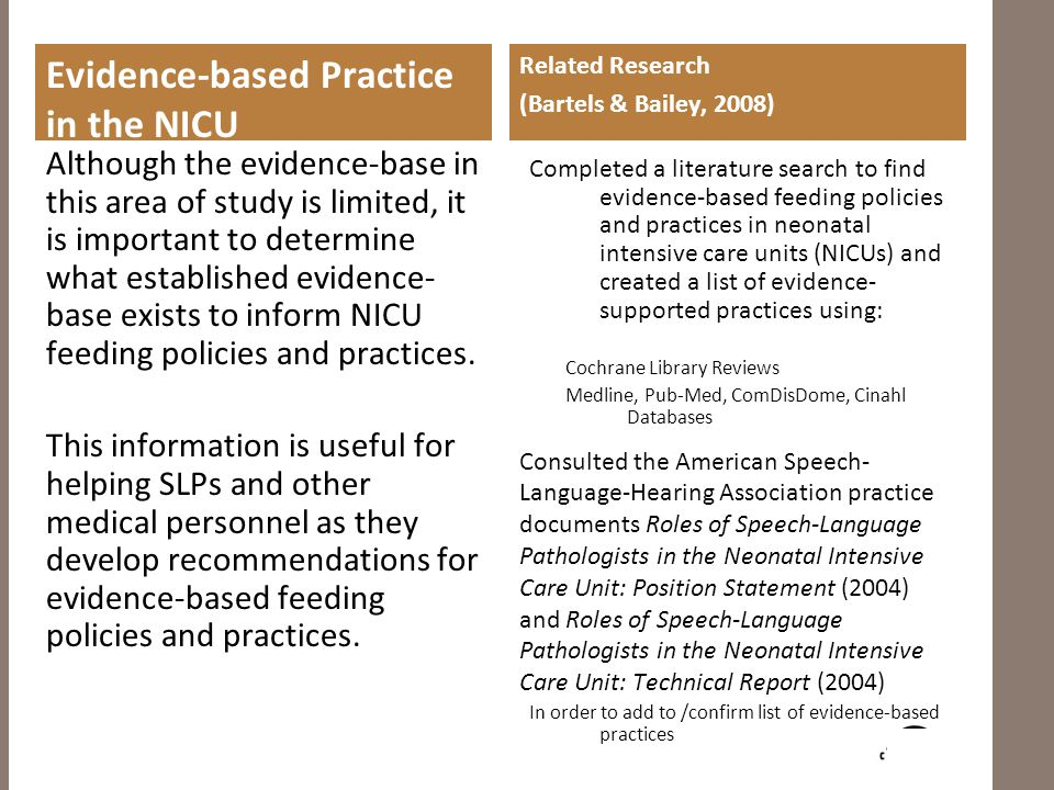 Evidence-based Practice in the NICU Although the evidence-base in this area of study is limited, it is important to determine what established evidence- base exists to inform NICU feeding policies and practices.