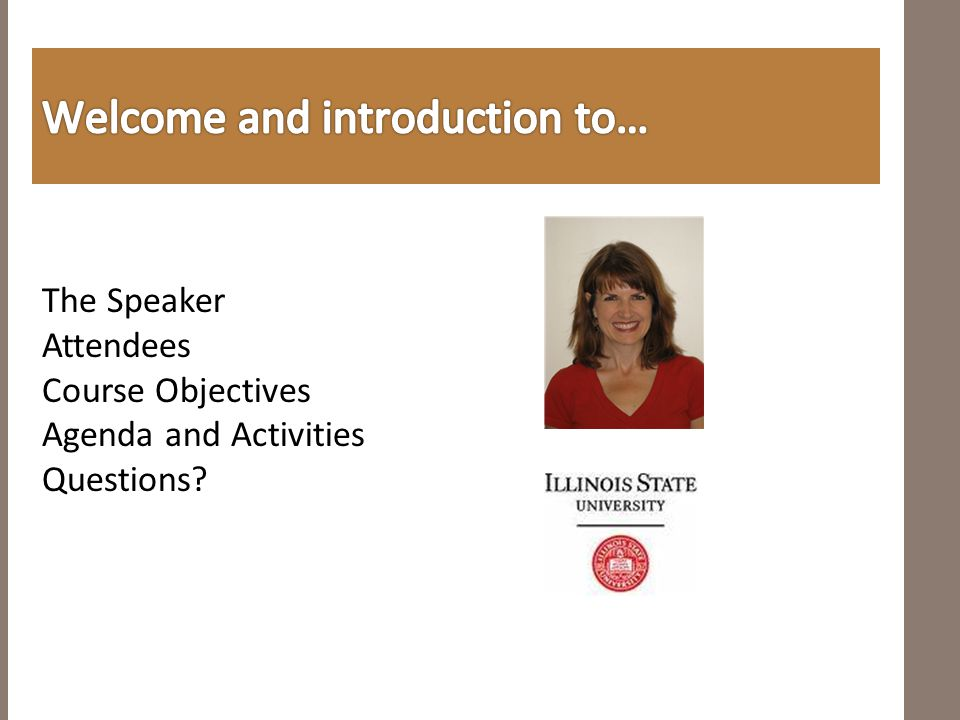 The Speaker Attendees Course Objectives Agenda and Activities Questions?