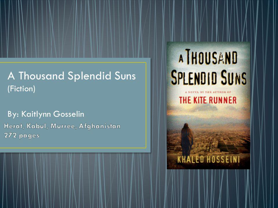 A Thousand Splendid Suns (Fiction) By: Kaitlynn Gosselin