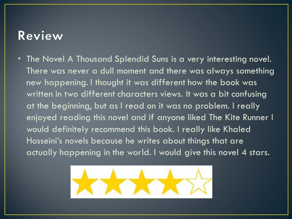 The Novel A Thousand Splendid Suns is a very interesting novel.