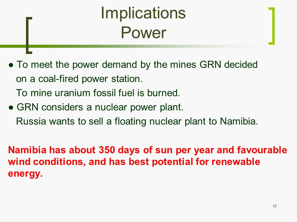 Implications Power ● To meet the power demand by the mines GRN decided on a coal-fired power station.