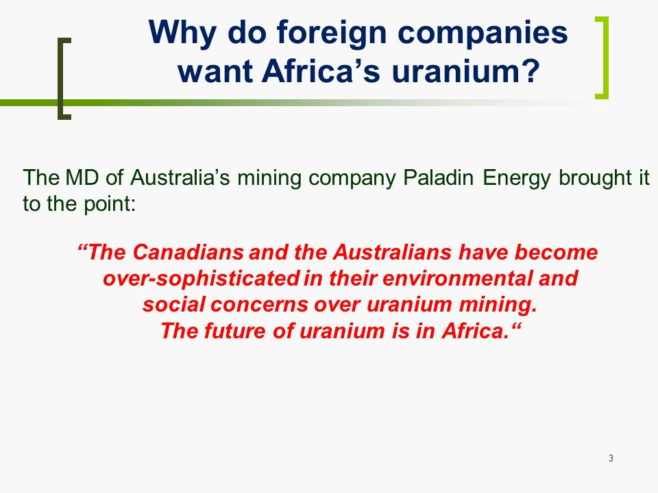 3 Why do foreign companies want Africa's uranium.