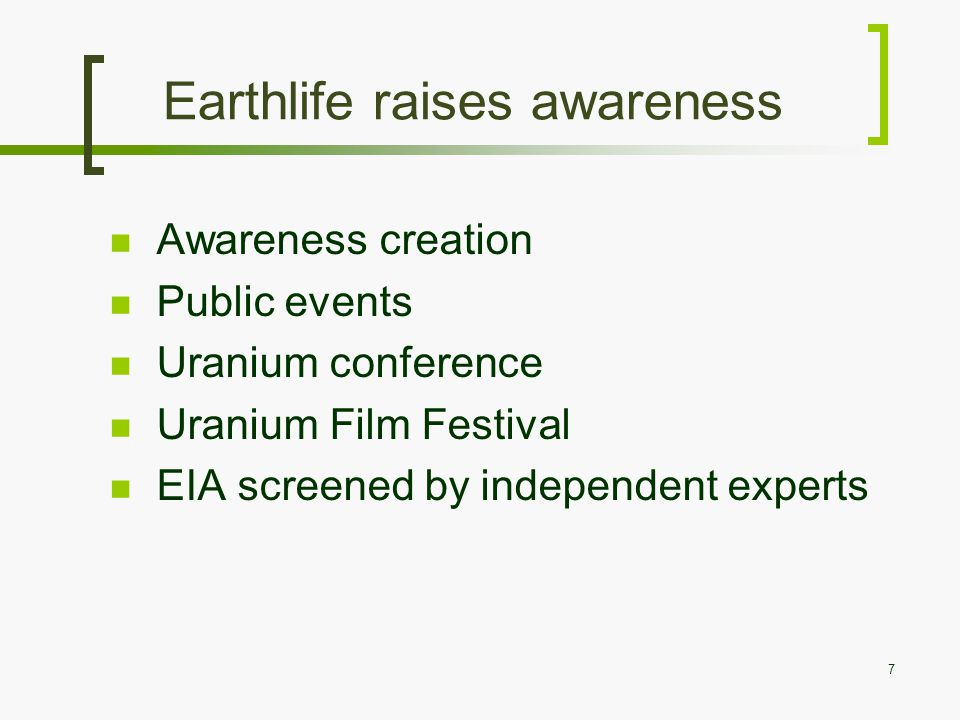Earthlife raises awareness Awareness creation Public events Uranium conference Uranium Film Festival EIA screened by independent experts 7