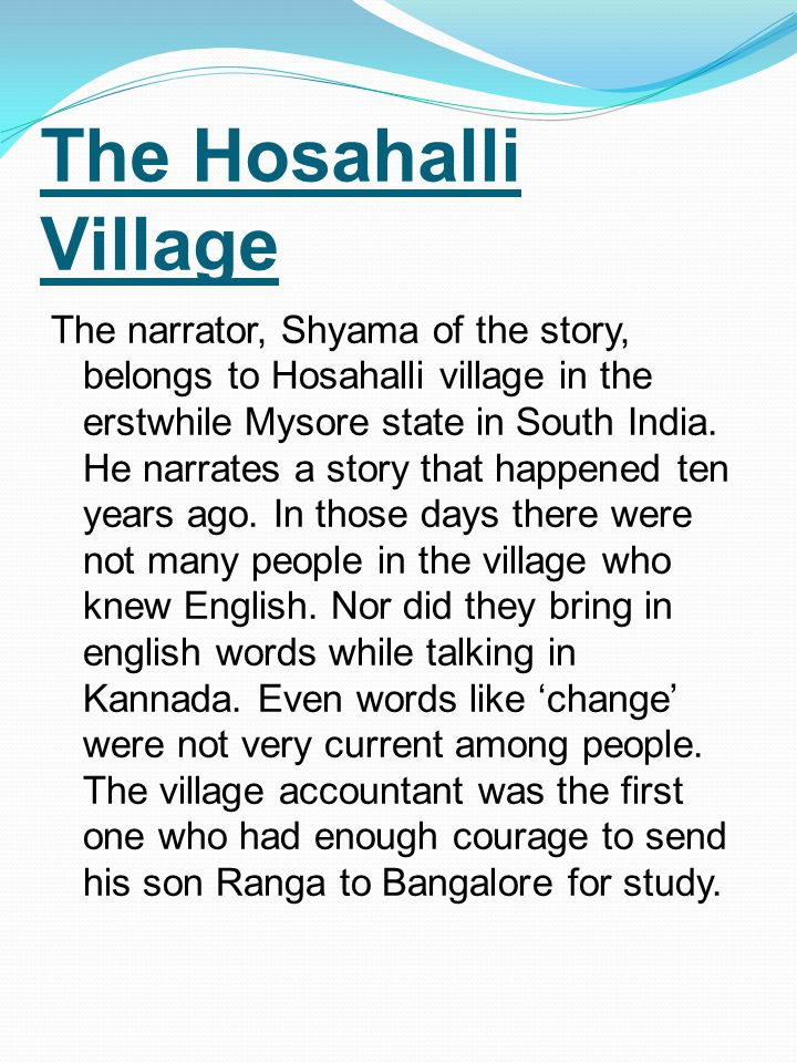 INTRODUCTION: - Ranga's homecoming to hosahalli village from Bangalore was a great event for the villagers. Everyone wanted to see an english educated
