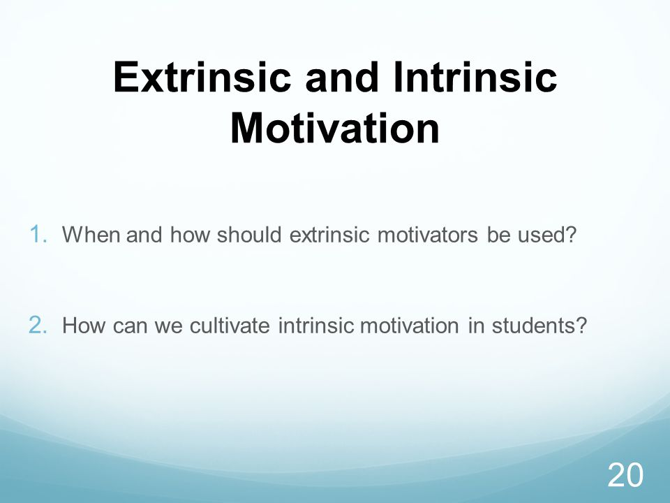 Extrinsic and Intrinsic Motivation  When and how should extrinsic motivators be used.